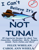 I Can t Believe It s Not Tuna   55 Vegetarian Recipes for Mock Tuna Casseroles  Sandwiches  Melts  Burgers  Salads  Pasta Dishes  and More