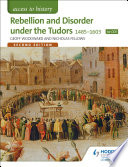 Access to History  Rebellion and Disorder under the Tudors 1485 1603 for OCR Second Edition