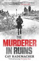 The Murderer in Ruins Trilogy Set In Hamburg 1947 A Murderer Is