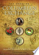 The Ongoing Columbian Exchange  Stories of Biological and Economic Transfer in World History