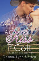 A Kiss for Colt  Kiss a Cowboy Series Book Two
