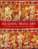 Reading Maya Art : one hundred hieroglyphs that are...