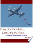 Forget the Parachute, Let Me Flythe Plane