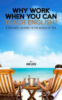 Why Work When You Can Teach English