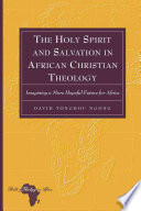 The Holy Spirit and Salvation in African Christian Theology