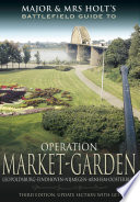 Major And Mrs Holt's Battlefield Guide To Operation Market Garden : series (see inside front cover for...
