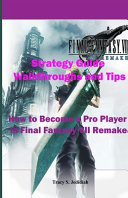 Final Fantasy 7 Remake Strategy Guide Walkthroughs and Tips