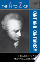 The A to Z of Kant and Kantianism