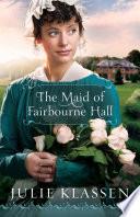 The Maid of Fairbourne Hall by Julie Klassen