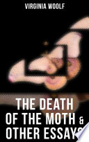 The Death Of The Moth & Other Essays :