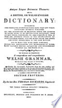 Antiquæ Linguæ Britannicæ Thesaurus; being a British or Welsh-English Dictionary ... To which is prefix'd, a compendious Welsh grammar ... And there is likewise added a large collection of British Proverbs. MS. notes by S. Smallbroke