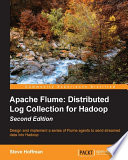Apache Flume: Distributed Log Collection for Hadoop – Second Edition