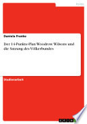 Der 14-Punkte-Plan Woodrow Wilsons und die Satzung des Völkerbundes