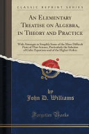 An Elementary Treatise on Algebra  in Theory and Practice