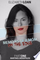 Memoirs of a Mom on the Edge   Part One   Martinis and Menopause