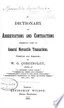 A Dictionary of Abbreviations and Contractions Commonly Used in General Mercantile Transactions