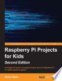 Raspberry Pi Projects for Kids   Second Edition