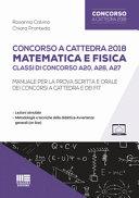 Concorso a cattedra 2018  Matematica e fisica  Classi di concorso A20  A26  A27  Manuale per la prova scritta e orale dei concorsi a cattedra e dei FIT