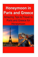 Honeymoon In Paris And Greece Amazing Tips To Travel To Paris And Greece For Honeymoon