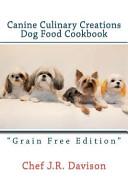 Canine Culinary Creations Grain Free Edition Dog Food Cookbook