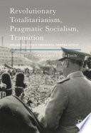 Revolutionary Totalitarianism  Pragmatic Socialism  Transition
