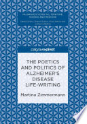 The Poetics And Politics Of Alzheimer S Disease Life Writing