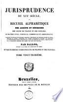 Jurisprudence du XIXe siècle, ou Recueil alphabétique des arrêts et décisions des cours de France et des Pays-Bas, en matière civile, criminelle, commerciale et administrative [...]