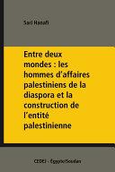 Entre deux mondes : les hommes d'affaires palestiniens de la diaspora et la construction de l'entité palestinienne
