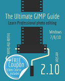 The Ultimate Gimp 2 10 Guide  Learn Professional Photo Editing