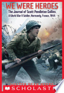 We Were Heroes  The Journal of Scott Pendleton Collins  a World War II Soldier