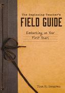 The Beginning Teacher s Field Guide