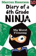 My Worst Frenemy  Diary of a 6th Grade Ninja Book 10