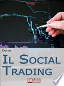 Il Social Trading  Come Scegliere e Copiare Automaticamente i Trader Migliori per Ottenere Rendite Finanziarie Automatiche  Ebook Italiano   Anteprima Gratis