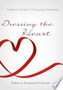 Dressing The Heart  A Parent s Guide to Everyday Etiquette