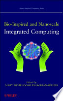 Bio-Inspired And Nanoscale Integrated Computing : this pioneering book demonstrates how nanotechnology can create...