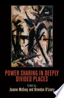Power Sharing in Deeply Divided Places