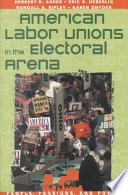American Labor Unions In The Electoral Arena : the writings of hard-to-find boston...