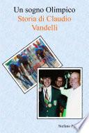 Un sogno Olimpico   Storia di Claudio Vandelli