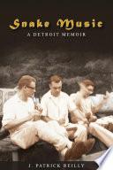 Snake Music  A Detroit Memoir