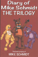 Five Nights at Freddy s  Diary of Mike Schmidt Trilogy