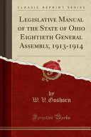 Legislative Manual Of The State Of Ohio Eightieth General Assembly 1913 1914 Classic Reprint