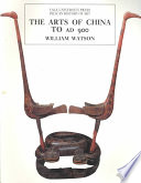 The Arts of China: To AD 900
