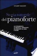 Storia naturale del pianoforte  Lo strumento  la musica  i musicisti da Mozart al modern jazz  e oltre