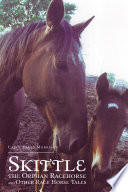 Skittle  the Orphan Racehorse  and Other Race Horse Tales