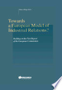Towards a European Model of Industrial Relations  Building on the First Report of the European Commission