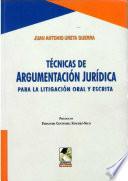 T  cnicas de Argumentaci  n Jur  dica para la Litigaci  n Oral y Escrita