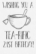 Wishing You A Tea Rific 21st Birthday Book PDF
