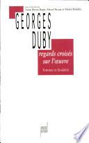 Regards crois  s sur l oeuvre de Georges Duby