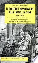La politique missionnaire de la France en Chin 1842-1856