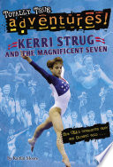 Kerri Strug and the Magnificent Seven  Totally True Adventures